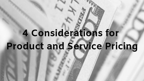 4 Considerations for Product and Service Pricing